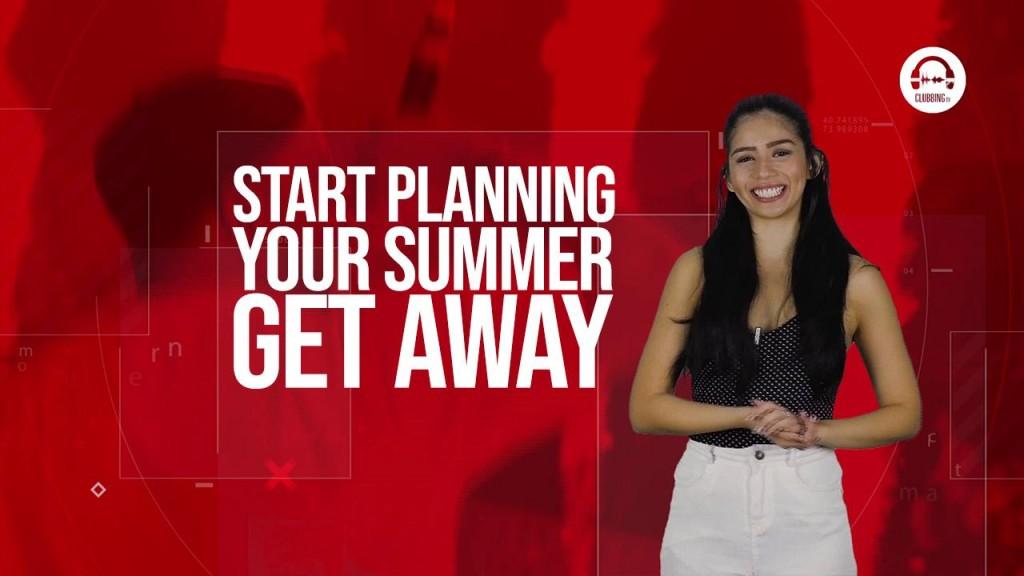 Clubbing TV Trends: Plan your Perfect Summer Getaway now!