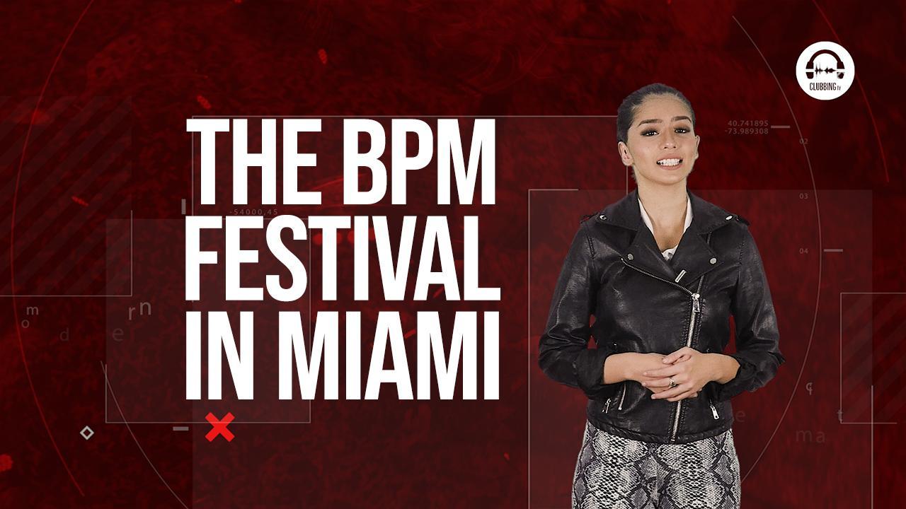 Clubbing Trends: The BPM Festival is taking over Miami!