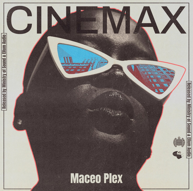 Maceo Plex 's new single 'Cinemax' is out now!