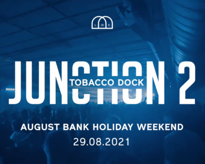 Junction 2 presents at Tobacco Dock – August Bank Holiday Weekend